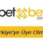 Betebet Türkiye'ye Üye Olmak